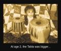 At age 2, the Tabla was bigger...
