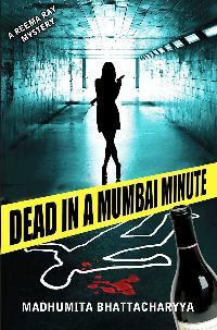 Dead In A Mumbai Minute by Madhumita Bhattacharya