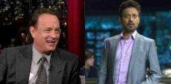 Tom Hanks sends Irrfan Khan a Special Message